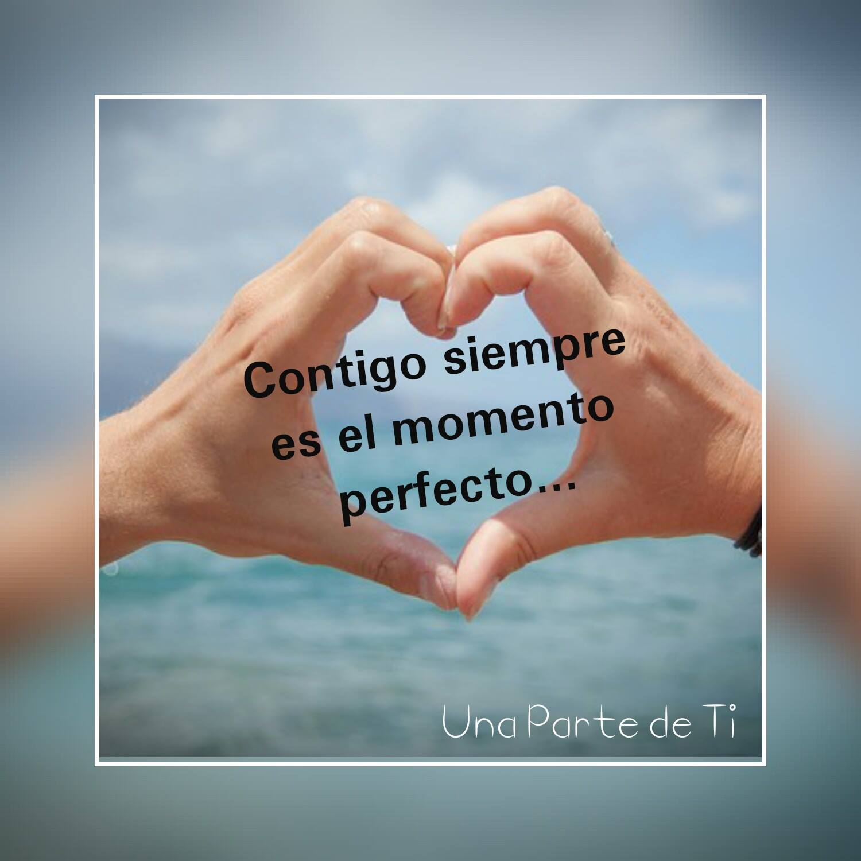 Contigo siempre es el momento perfecto...