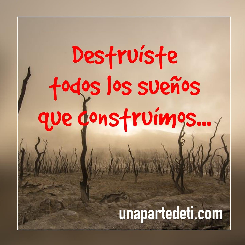 Destruíste todos los sueños...