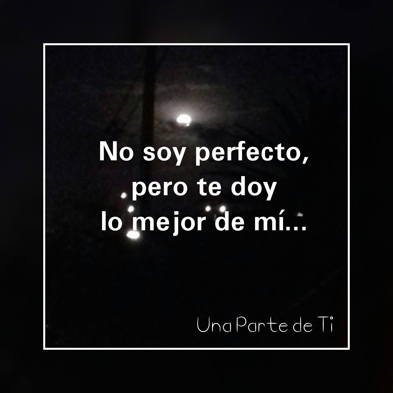 No soy perfecto, pero te doy lo mejor de mí...